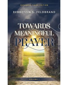 Towards Meaningful Prayer - Inspiring Thoughts and Stories on Tefillah - Expanded Edition