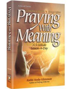 Artscroll: Praying with Meaning by Rabbi Heshy Kleinman