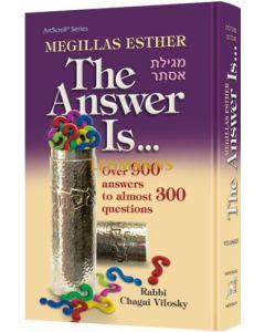 Artscroll: Megillas Esther: The Answer Is... by Rabbi Chagai Vilosky