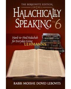 Halachically Speaking 6