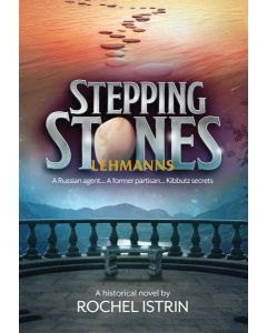 Stepping Stones - A Historical Novel by Rochel Istrin