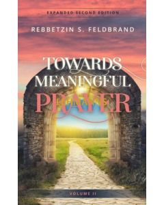 Towards Meaningful Prayer II - Inspiring Thoughts and Stories on Tefillah - Expanded Edition