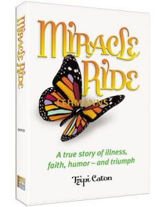 Miracle Ride A True Story of Illness, Faith, Humor and Triumph