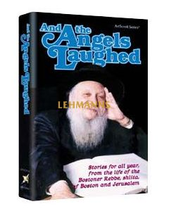 Artscroll: And The Angels Laughed by The Bostoner Rebbe
