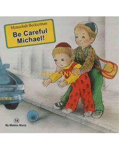 Be Careful Michael! - My Middos World Series 14