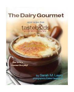 The Dairy Gourmet: Secret Recipes from Tastebuds Cafe