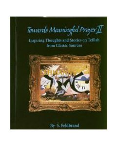 Towards Meaningful Prayer II - Inspiring Thoughts and Stories on Tefillah