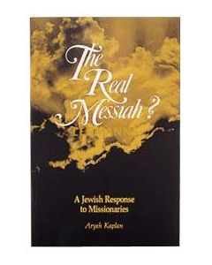 The Real Messiah A Jewish response to missionaries.
